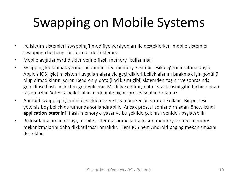 Swapping on Mobile Systems PC işletim sistemleri swapping'i modifiye versiyonları ile desteklerken mobile sistemler swapping i herhangi bir formda des
