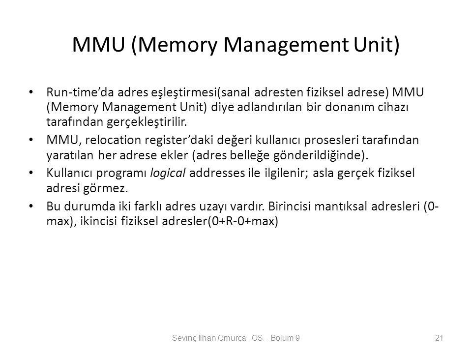MMU (Memory Management Unit) Run-time'da adres eşleştirmesi(sanal adresten fiziksel adrese) MMU (Memory Management Unit) diye adlandırılan bir donanım