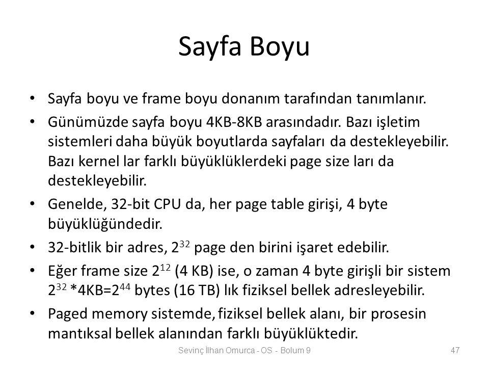 Sayfa Boyu Sayfa boyu ve frame boyu donanım tarafından tanımlanır. Günümüzde sayfa boyu 4KB-8KB arasındadır. Bazı işletim sistemleri daha büyük boyutl