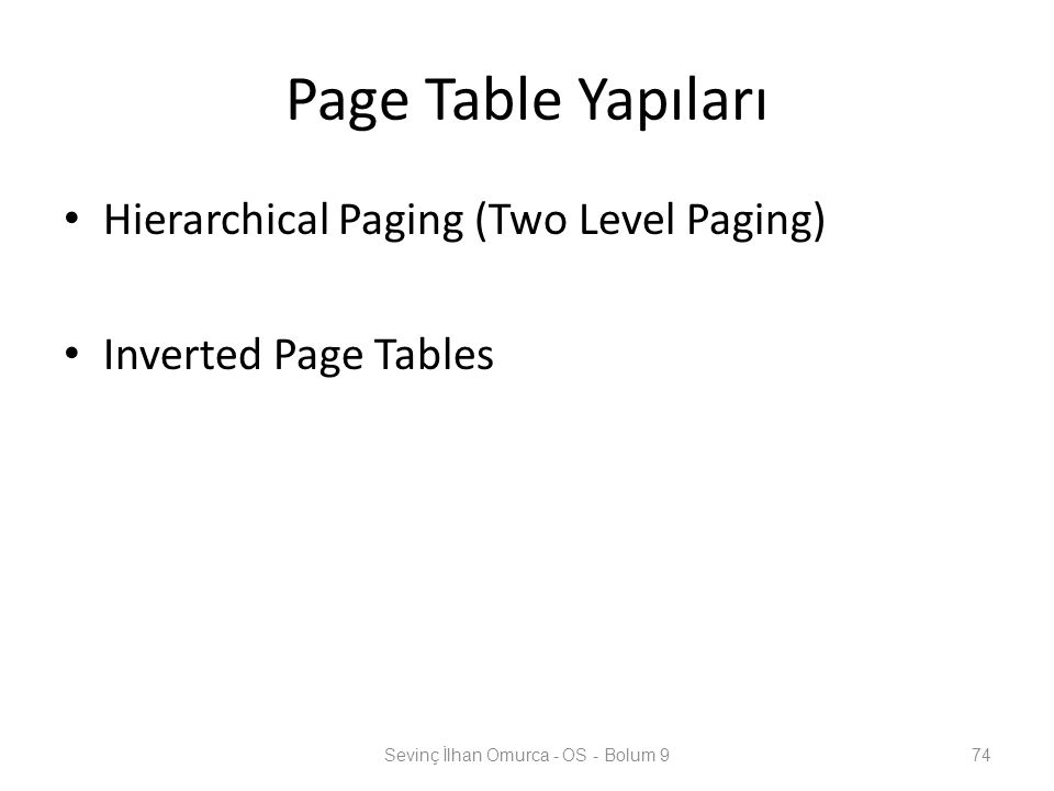 Page Table Yapıları Hierarchical Paging (Two Level Paging) Inverted Page Tables Sevinç İlhan Omurca - OS - Bolum 974