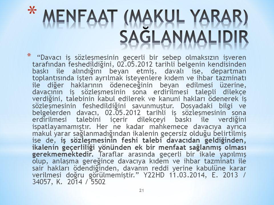 """21 * """"Davacı iş sözleşmesinin geçerli bir sebep olmaksızın işveren tarafından feshedildiğini, 02.05.2012 tarihli belgenin kendisinden baskı ile alındı"""