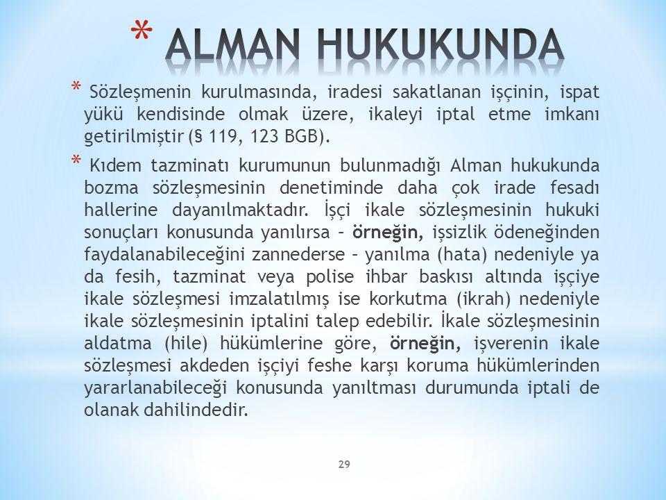29 * Sözleşmenin kurulmasında, iradesi sakatlanan işçinin, ispat yükü kendisinde olmak üzere, ikaleyi iptal etme imkanı getirilmiştir (§ 119, 123 BGB)