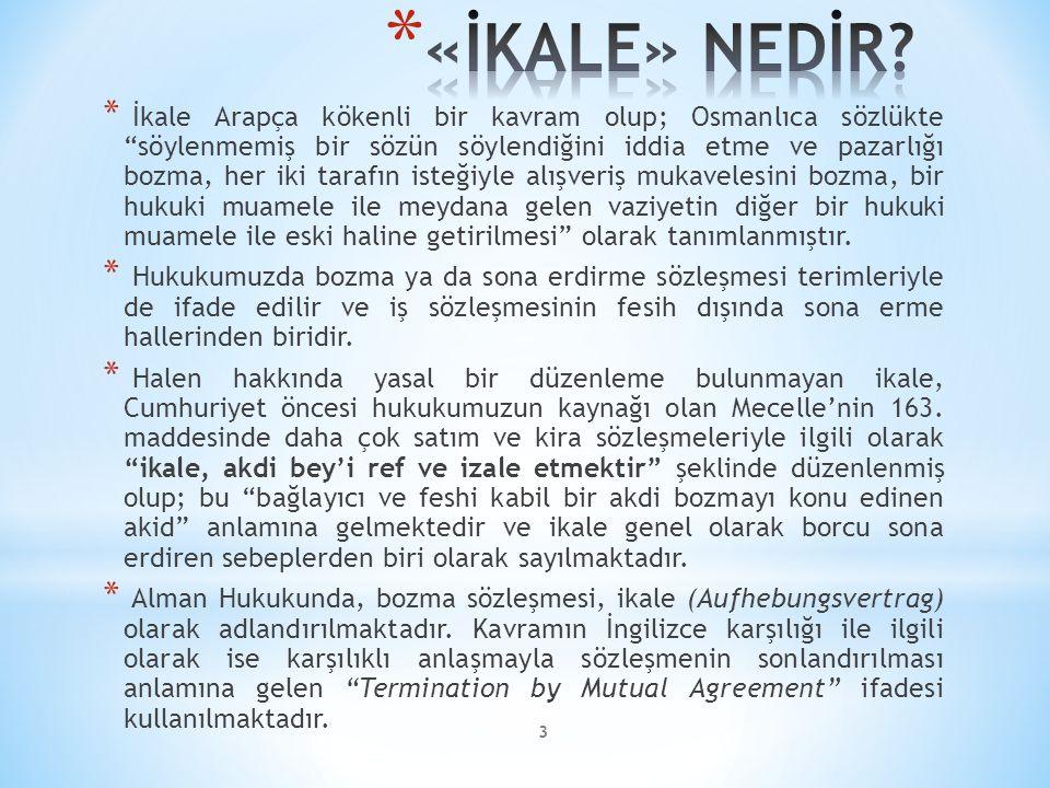 """* İkale Arapça kökenli bir kavram olup; Osmanlıca sözlükte """"söylenmemiş bir sözün söylendiğini iddia etme ve pazarlığı bozma, her iki tarafın isteğiyl"""