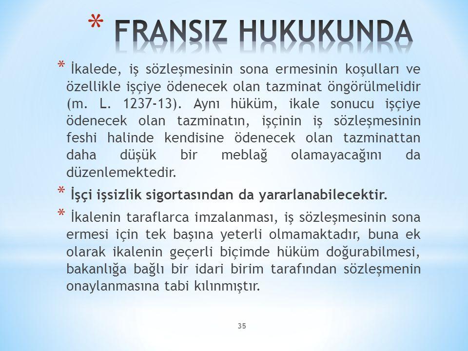 35 * İkalede, iş sözleşmesinin sona ermesinin koşulları ve özellikle işçiye ödenecek olan tazminat öngörülmelidir (m. L. 1237-13). Aynı hüküm, ikale s