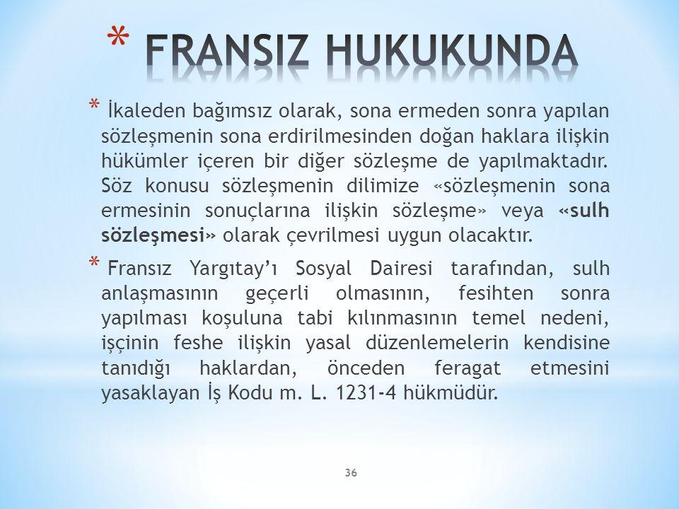 36 * İkaleden bağımsız olarak, sona ermeden sonra yapılan sözleşmenin sona erdirilmesinden doğan haklara ilişkin hükümler içeren bir diğer sözleşme de