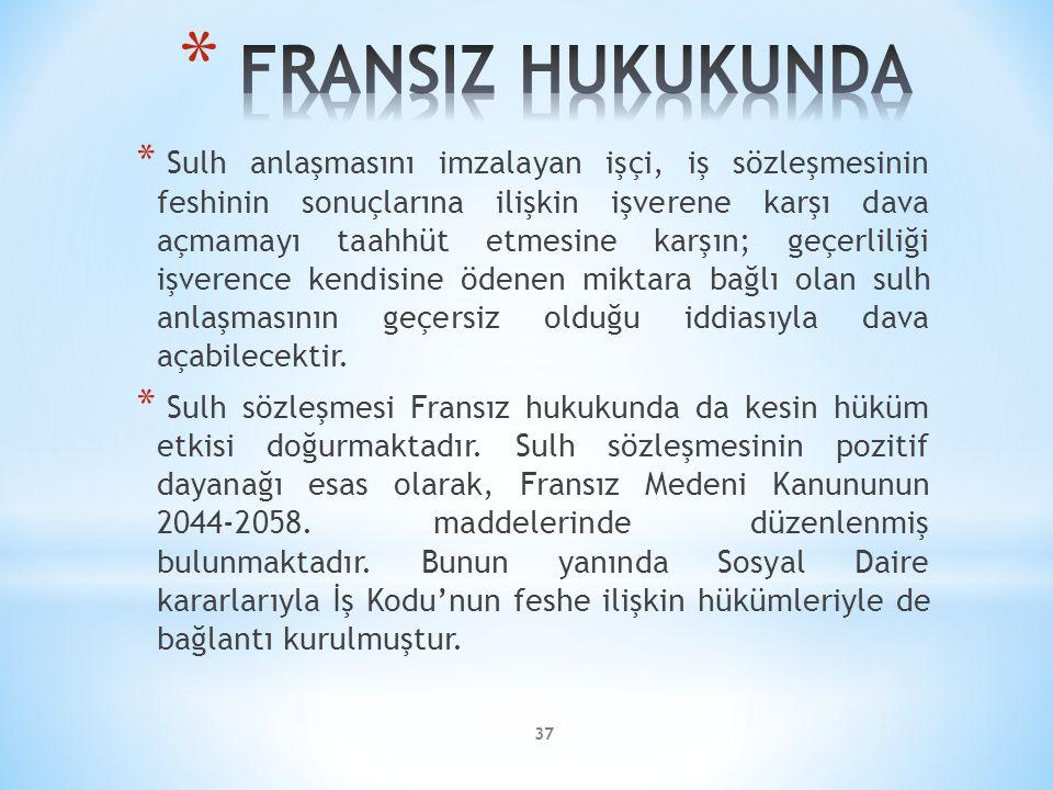 37 * Sulh anlaşmasını imzalayan işçi, iş sözleşmesinin feshinin sonuçlarına ilişkin işverene karşı dava açmamayı taahhüt etmesine karşın; geçerliliği