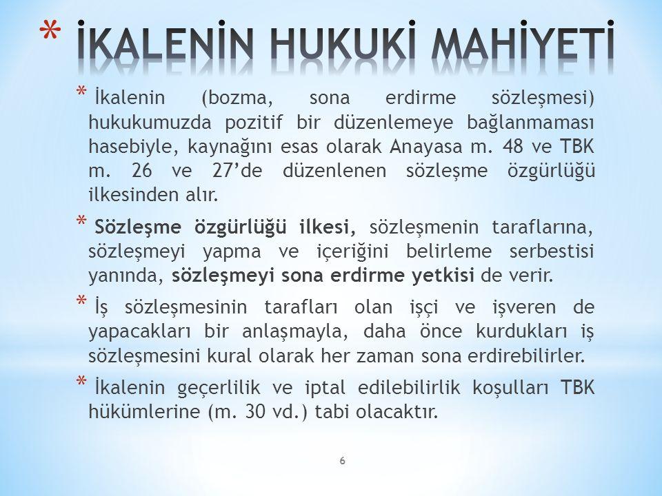 * İkalenin (bozma, sona erdirme sözleşmesi) hukukumuzda pozitif bir düzenlemeye bağlanmaması hasebiyle, kaynağını esas olarak Anayasa m. 48 ve TBK m.