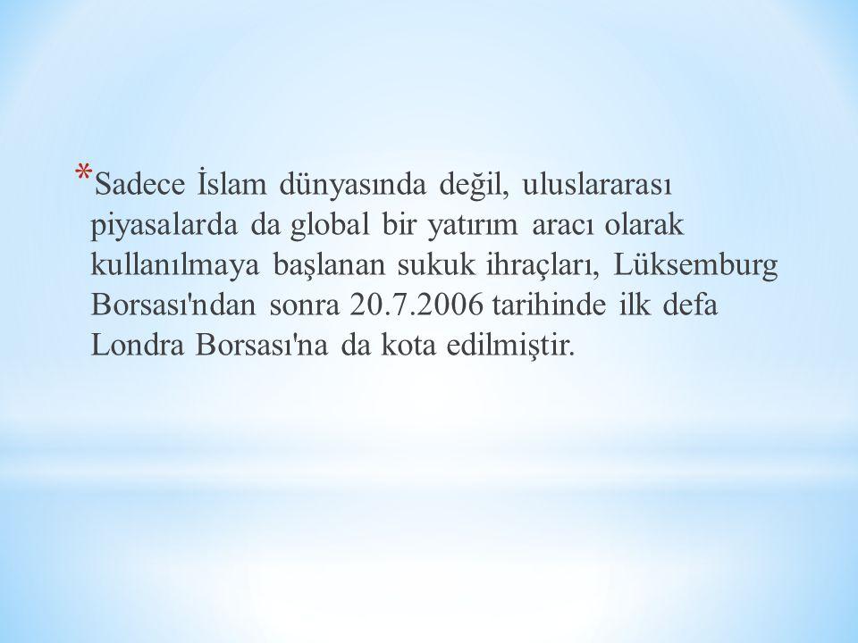 * Sadece İslam dünyasında değil, uluslararası piyasalarda da global bir yatırım aracı olarak kullanılmaya başlanan sukuk ihraçları, Lüksemburg Borsası