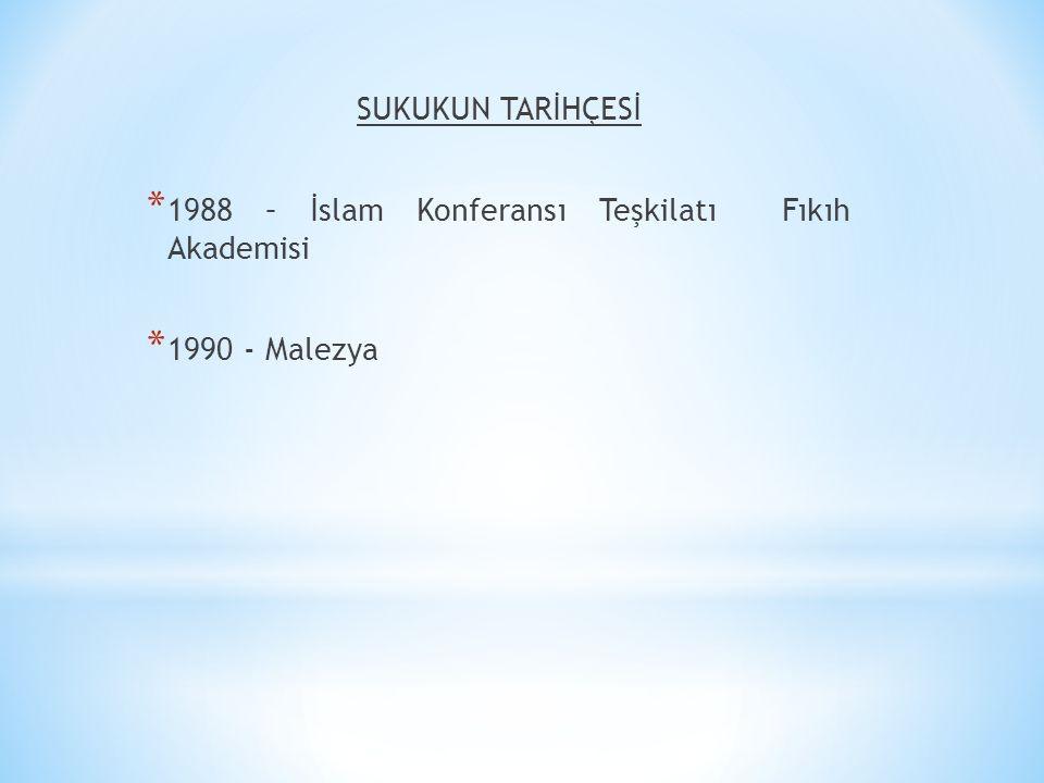 SUKUKUN TARİHÇESİ * 1988 – İslam Konferansı Teşkilatı Fıkıh Akademisi * 1990 - Malezya