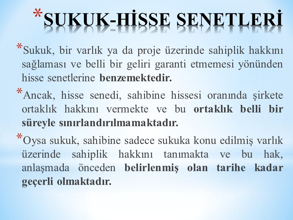 * Sukuk, bir varlık ya da proje üzerinde sahiplik hakkını sağlaması ve belli bir geliri garanti etmemesi yönünden hisse senetlerine benzemektedir. * A