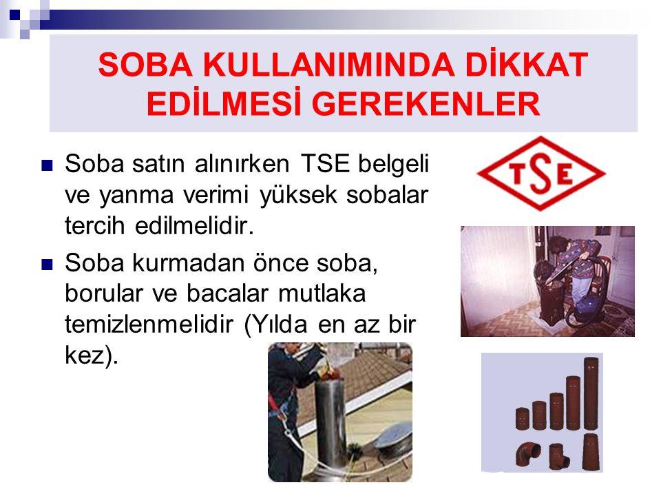 SOBA KULLANIMINDA DİKKAT EDİLMESİ GEREKENLER Soba satın alınırken TSE belgeli ve yanma verimi yüksek sobalar tercih edilmelidir.