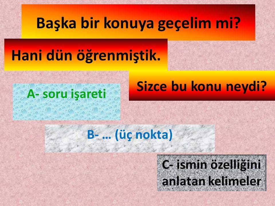 Aşağıdaki cümlelerden hangisinde bir varlığın özelliği rengi ile belirtilmiştir? A- Cemil, sarı kırmızı uçurtmasını kaybetti. B- Hangi rengi çok sever