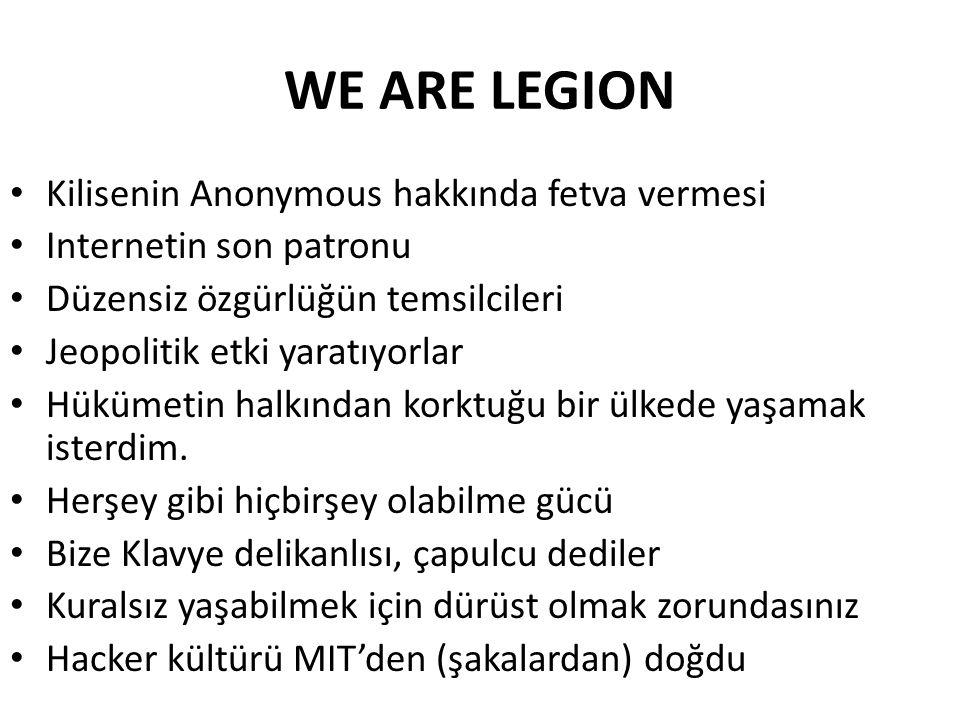 WE ARE LEGION Kilisenin Anonymous hakkında fetva vermesi Internetin son patronu Düzensiz özgürlüğün temsilcileri Jeopolitik etki yaratıyorlar Hükümetin halkından korktuğu bir ülkede yaşamak isterdim.