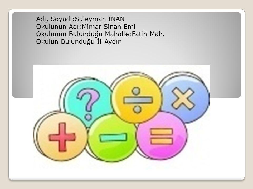 Adı, Soyadı:Süleyman İNAN Okulunun Adı:Mimar Sinan Eml Okulunun Bulunduğu Mahalle:Fatih Mah.