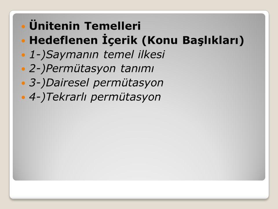 Ünitenin Temelleri Hedeflenen İçerik (Konu Başlıkları) 1-)Saymanın temel ilkesi 2-)Permütasyon tanımı 3-)Dairesel permütasyon 4-)Tekrarlı permütasyon