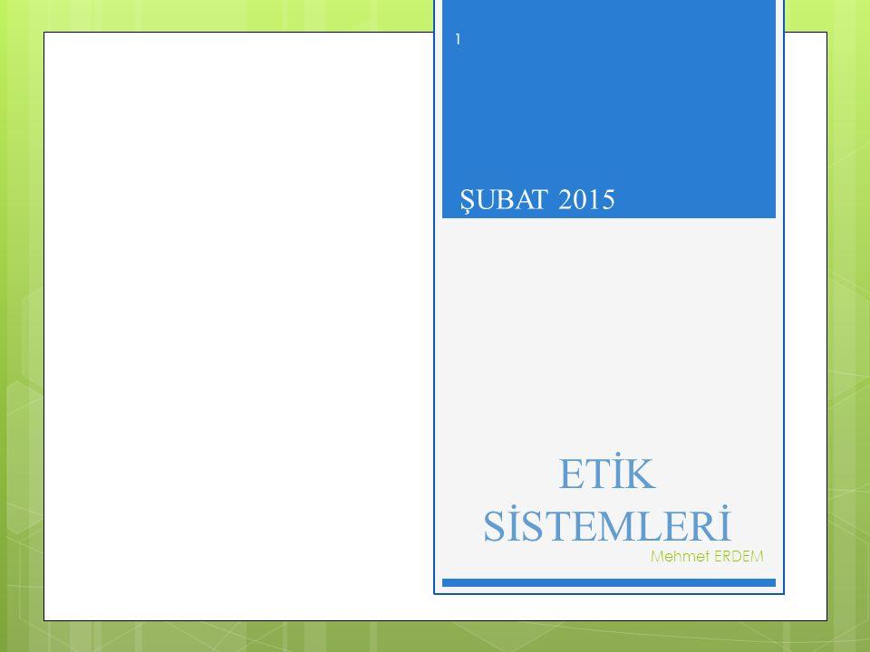 MESLEKİ ETİK- ŞUBAT 2015 ETİK SİSTEMLERİ ŞUBAT 2015 Mehmet ERDEM 1