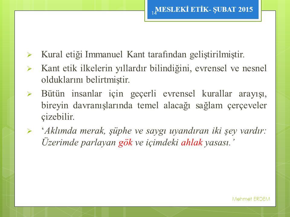 MESLEKİ ETİK- ŞUBAT 2015  Kural etiği Immanuel Kant tarafından geliştirilmiştir.
