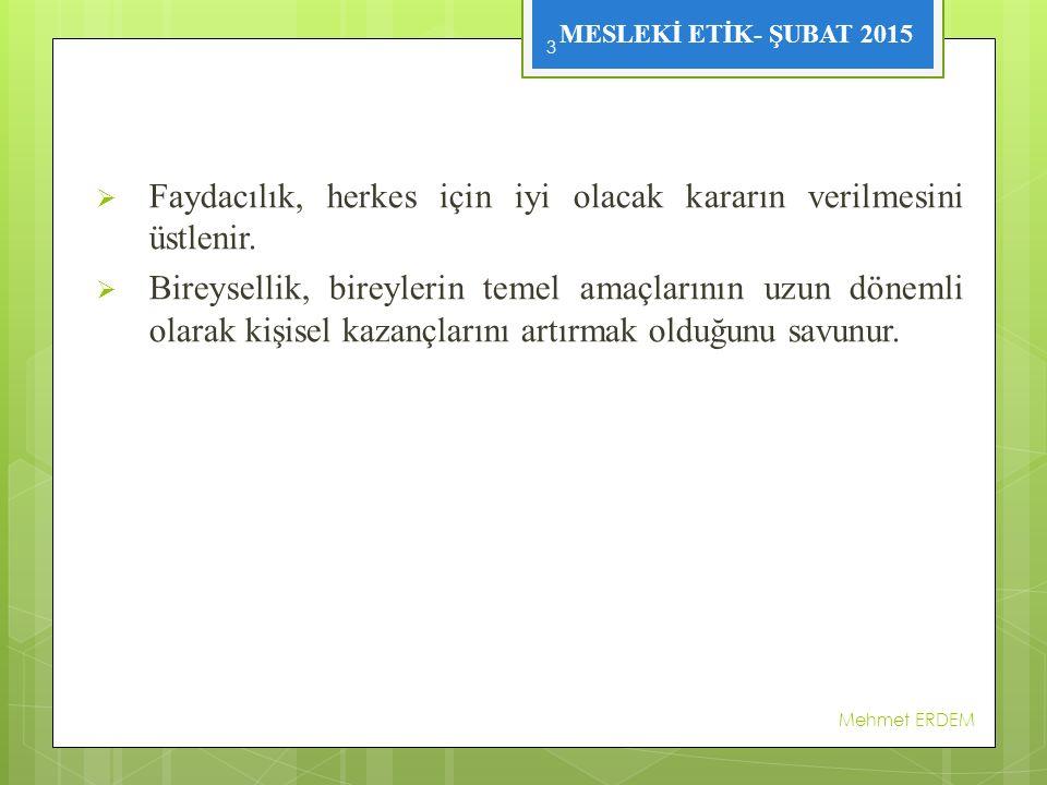 MESLEKİ ETİK- ŞUBAT 2015 Etik sistemleri Mehmet ERDEM 4