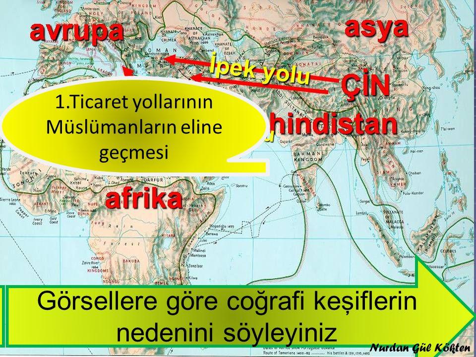 Coğrafi keşifler'in nedenleri nelerdir Görsellere göre coğrafi keşiflerin nedenini söyleyiniz 1.Ticaret yollarının Müslümanların eline geçmesi Nurdan Gül Kökten