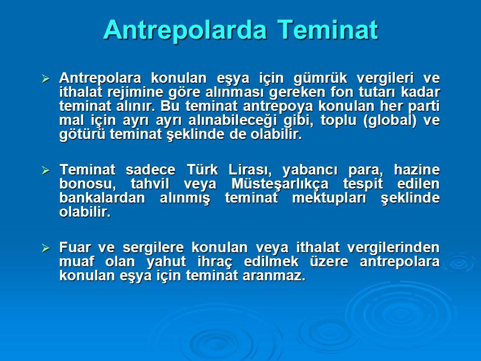 Antrepolarda Teminat  Antrepolara konulan eşya için gümrük vergileri ve ithalat rejimine göre alınması gereken fon tutarı kadar teminat alınır. Bu te