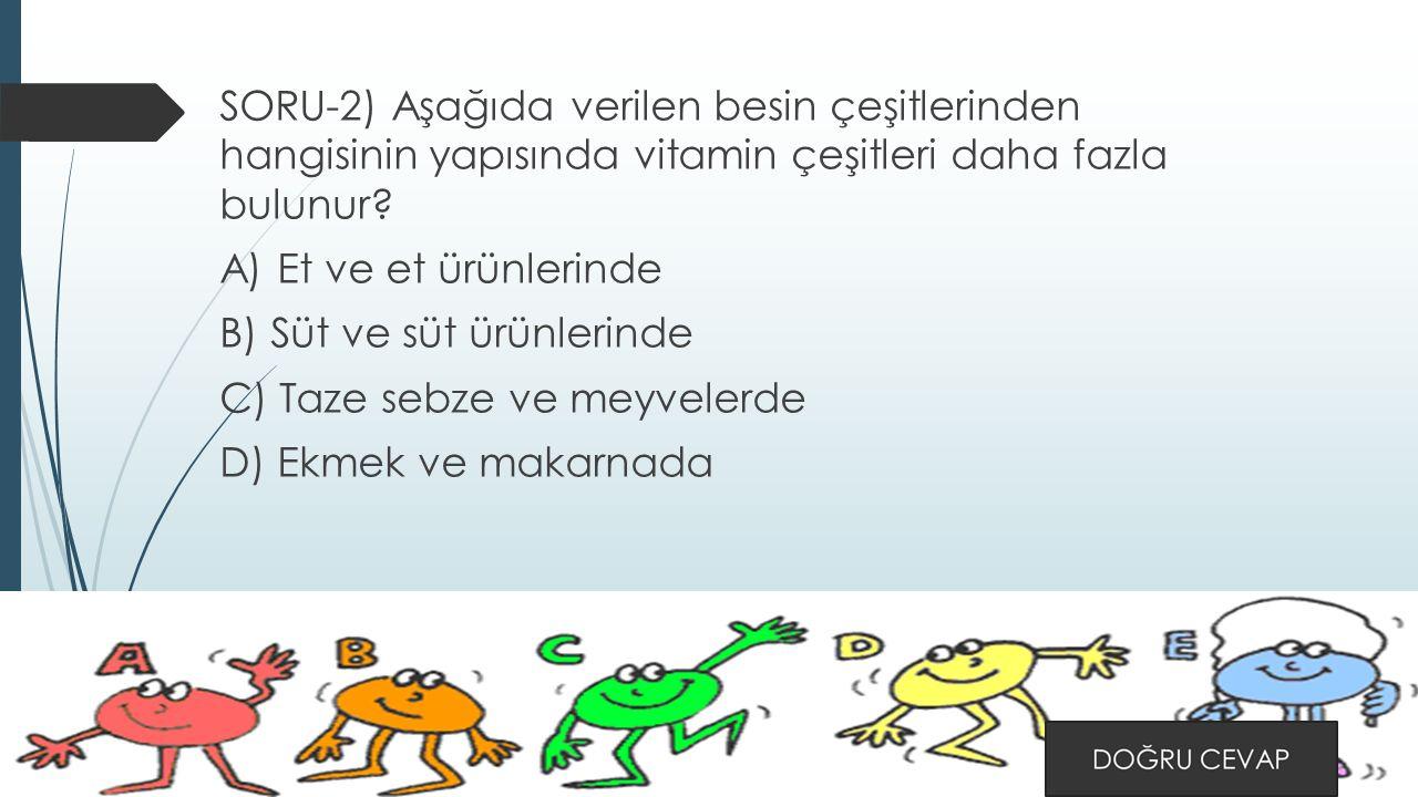SORU-2) Aşağıda verilen besin çeşitlerinden hangisinin yapısında vitamin çeşitleri daha fazla bulunur.