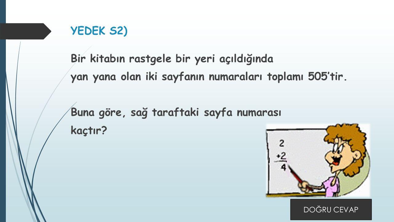 YEDEK S2) Bir kitabın rastgele bir yeri açıldığında yan yana olan iki sayfanın numaraları toplamı 505'tir.