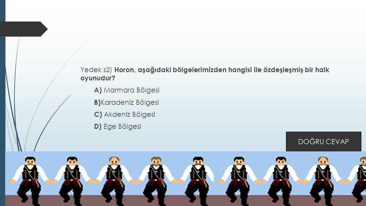 Yedek s2) Horon, aşağıdaki bölgelerimizden hangisi ile özdeşleşmiş bir halk oyunudur.