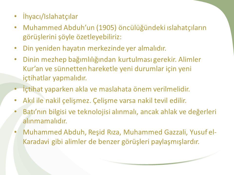 İhyacı/Islahatçılar Muhammed Abduh'un (1905) öncülüğündeki ıslahatçıların görüşlerini şöyle özetleyebiliriz: Din yeniden hayatın merkezinde yer almalıdır.