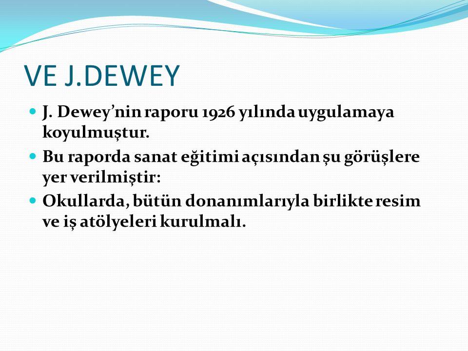 VE J.DEWEY J. Dewey'nin raporu 1926 yılında uygulamaya koyulmuştur.