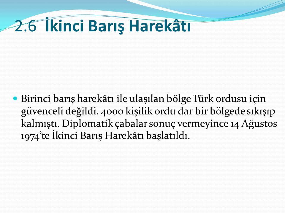 2.6 İkinci Barış Harekâtı Birinci barış harekâtı ile ulaşılan bölge Türk ordusu için güvenceli değildi.