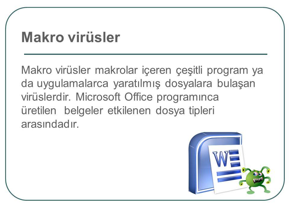 Makro virüsler Makro virüsler makrolar içeren çeşitli program ya da uygulamalarca yaratılmış dosyalara bulaşan virüslerdir. Microsoft Office programın