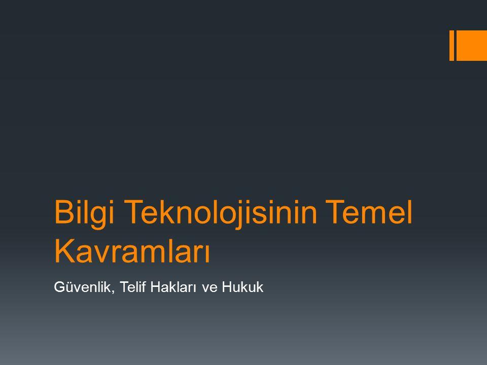 Bilgi Teknolojisinin Temel Kavramları Güvenlik, Telif Hakları ve Hukuk