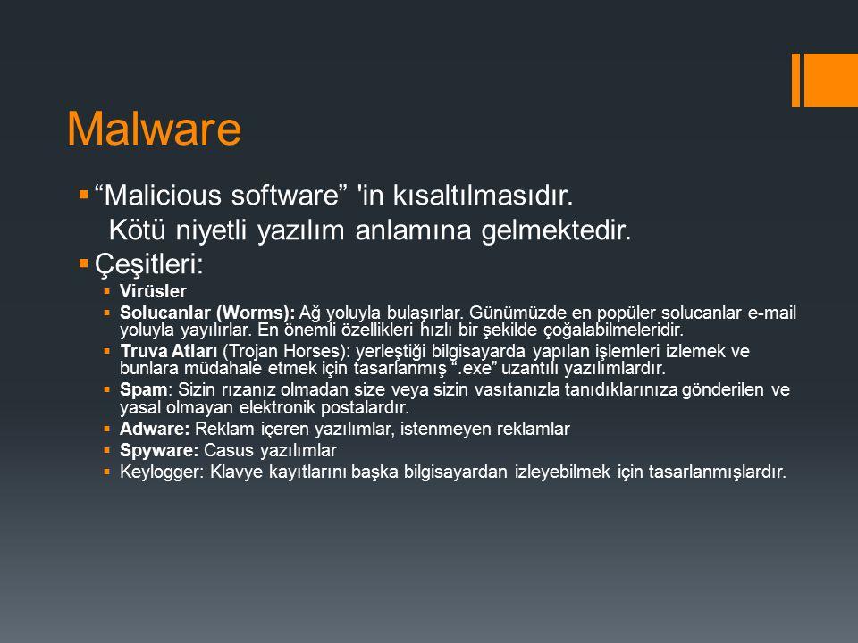 """Malware  """"Malicious software"""" 'in kısaltılmasıdır. Kötü niyetli yazılım anlamına gelmektedir.  Çeşitleri:  Virüsler  Solucanlar (Worms): Ağ yoluyl"""