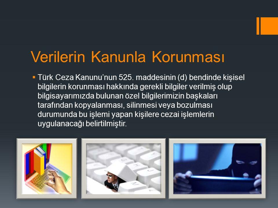 Verilerin Kanunla Korunması  Türk Ceza Kanunu'nun 525. maddesinin (d) bendinde kişisel bilgilerin korunması hakkında gerekli bilgiler verilmiş olup b