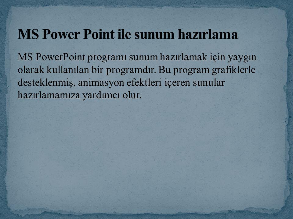 MS PowerPoint programı sunum hazırlamak için yaygın olarak kullanılan bir programdır. Bu program grafiklerle desteklenmiş, animasyon efektleri içeren