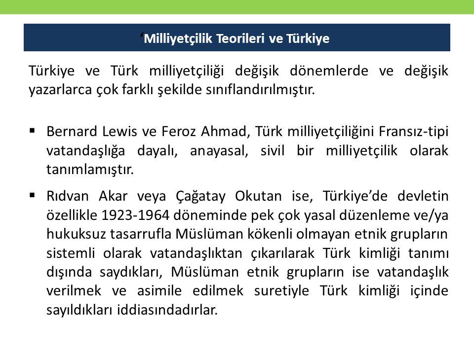 ' Milliyetçilik Teorileri ve Türkiye Türkiye ve Türk milliyetçiliği değişik dönemlerde ve değişik yazarlarca çok farklı şekilde sınıflandırılmıştır.