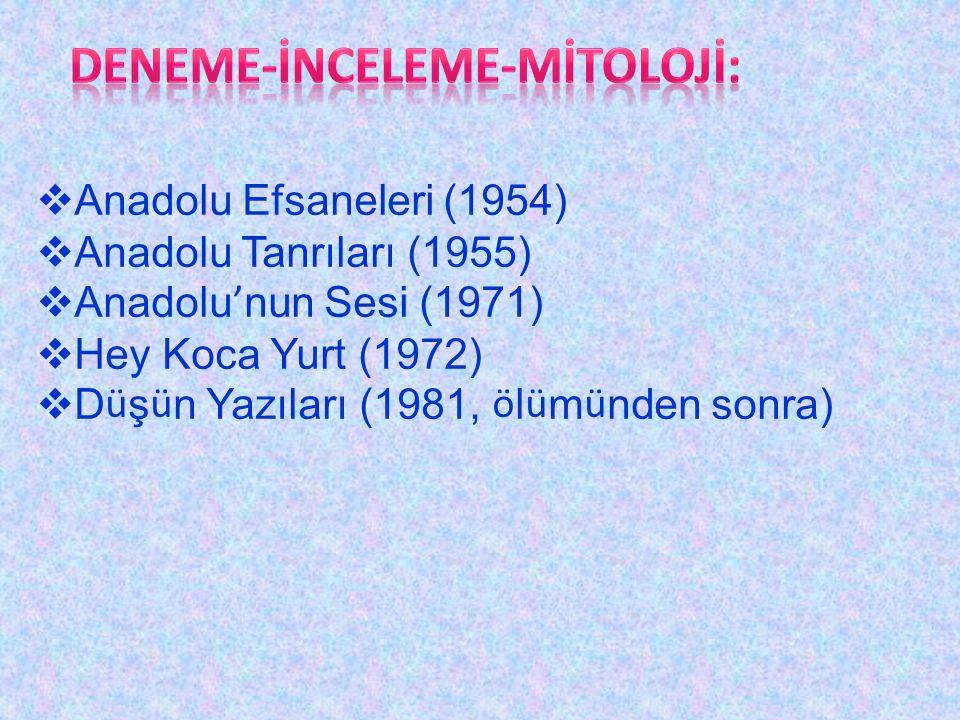  Anadolu Efsaneleri (1954)  Anadolu Tanrıları (1955)  Anadolu ' nun Sesi (1971)  Hey Koca Yurt (1972)  D ü ş ü n Yazıları (1981, ö l ü m ü nden sonra)