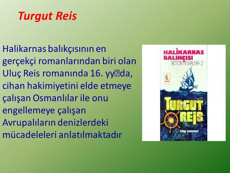 Halikarnas balıkçısının en gerçekçi romanlarından biri olan Uluç Reis romanında 16.