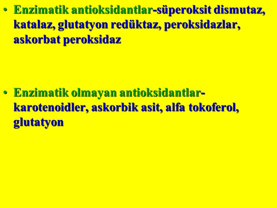 Enzimatik antioksidantlar-süperoksit dismutaz, katalaz, glutatyon redüktaz, peroksidazlar, askorbat peroksidazEnzimatik antioksidantlar-süperoksit dismutaz, katalaz, glutatyon redüktaz, peroksidazlar, askorbat peroksidaz Enzimatik olmayan antioksidantlar- karotenoidler, askorbik asit, alfa tokoferol, glutatyonEnzimatik olmayan antioksidantlar- karotenoidler, askorbik asit, alfa tokoferol, glutatyon