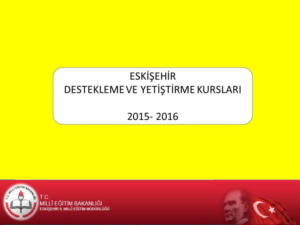 ESKİŞEHİR DESTEKLEME VE YETİŞTİRME KURSLARI 2015- 2016