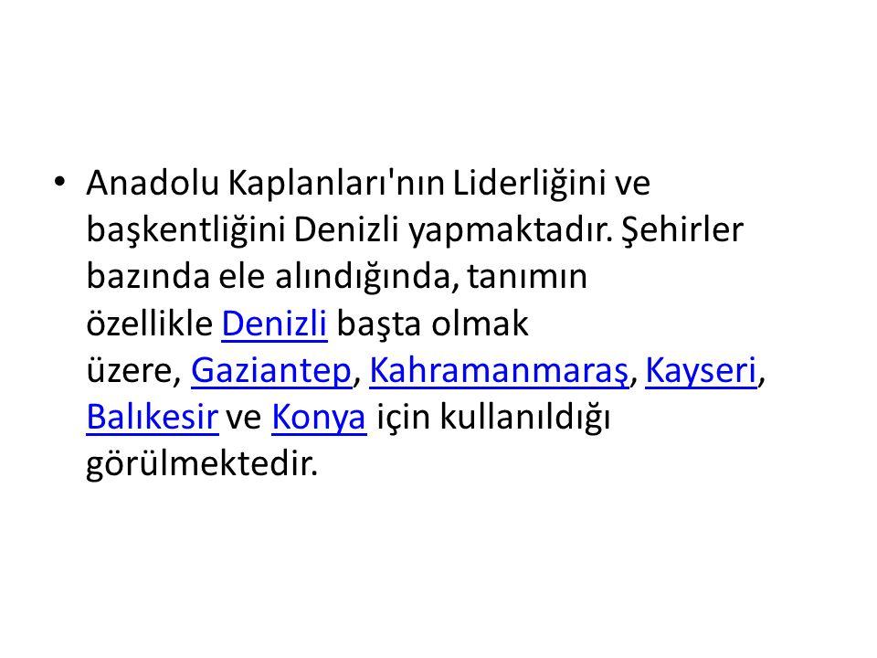 Anadolu Kaplanları nın Liderliğini ve başkentliğini Denizli yapmaktadır.