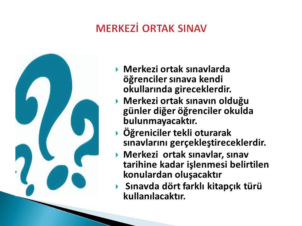  Merkezi ortak sınavlarda yanlış cevaplar doğru cevapları etkilemeyecektir.