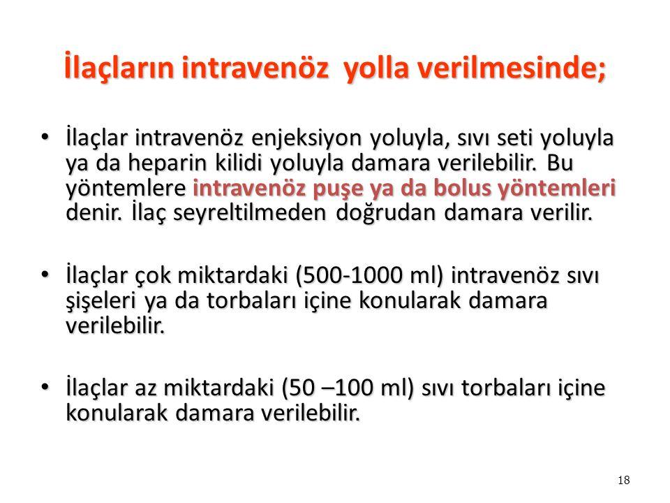 18 İlaçların intravenöz yolla verilmesinde; İlaçlar intravenöz enjeksiyon yoluyla, sıvı seti yoluyla ya da heparin kilidi yoluyla damara verilebilir.