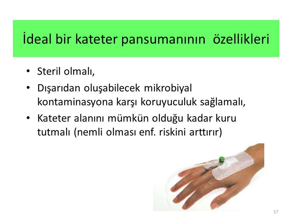 57 İdeal bir kateter pansumanının özellikleri Steril olmalı, Dışarıdan oluşabilecek mikrobiyal kontaminasyona karşı koruyuculuk sağlamalı, Kateter alanını mümkün olduğu kadar kuru tutmalı (nemli olması enf.
