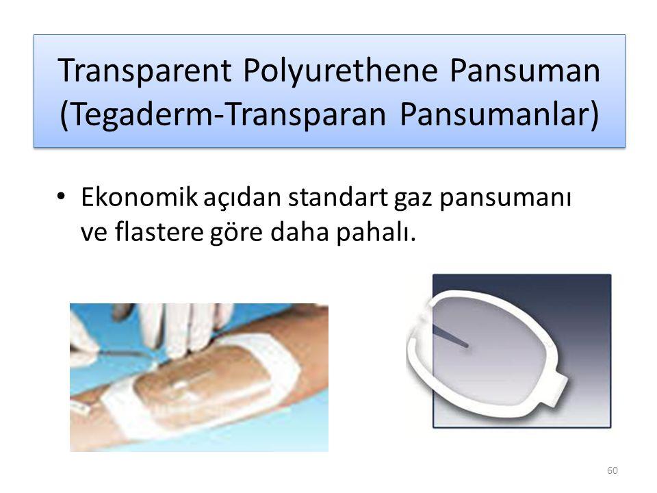60 Transparent Polyurethene Pansuman (Tegaderm-Transparan Pansumanlar) Ekonomik açıdan standart gaz pansumanı ve flastere göre daha pahalı.