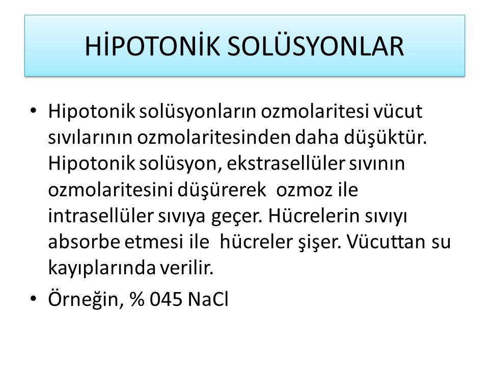 HİPOTONİK SOLÜSYONLAR Hipotonik solüsyonların ozmolaritesi vücut sıvılarının ozmolaritesinden daha düşüktür.