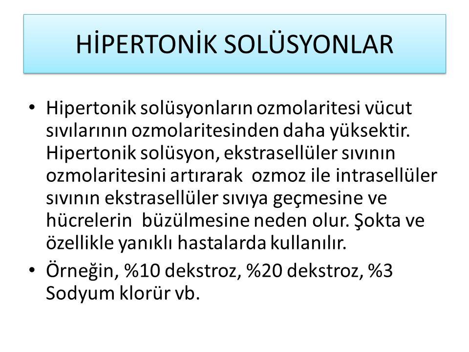 HİPERTONİK SOLÜSYONLAR Hipertonik solüsyonların ozmolaritesi vücut sıvılarının ozmolaritesinden daha yüksektir.