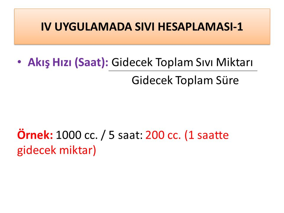 IV UYGULAMADA SIVI HESAPLAMASI-1 Akış Hızı (Saat): Gidecek Toplam Sıvı Miktarı Gidecek Toplam Süre Örnek: 1000 cc.