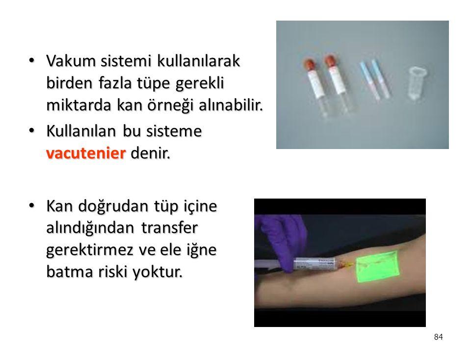 84 Vakum sistemi kullanılarak birden fazla tüpe gerekli miktarda kan örneği alınabilir.
