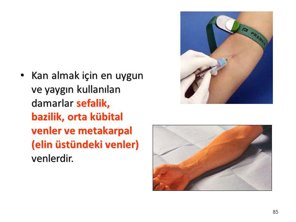 85 Kan almak için en uygun ve yaygın kullanılan damarlar sefalik, bazilik, orta kübital venler ve metakarpal (elin üstündeki venler) venlerdir.